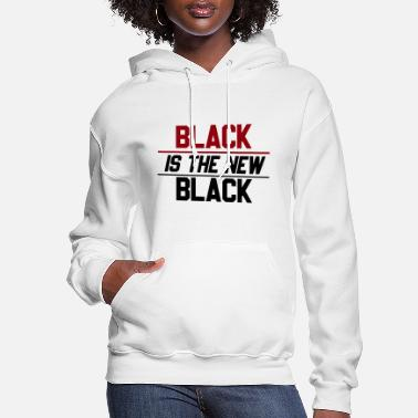 Black is the new Black Anti racism Quote #BLM - Women's Hoodie