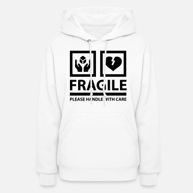 Care FRAGILE - Please Handle With Care (Sign) - Women's Hoodie