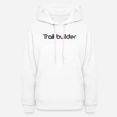 Dig Trail builder Mountainbike outdoor no dig no ride - Women's Hoodie