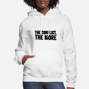 Conflict The conflict the more - Women's Hoodie