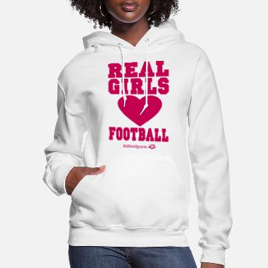 I Love Football REAL GIRLS LOVE FOOTBALL - Women's Hoodie