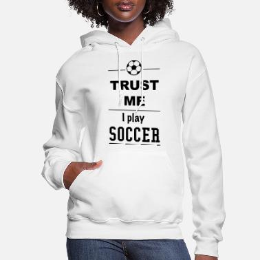 Sports Trust me I play Soccer 1c - Women's Hoodie