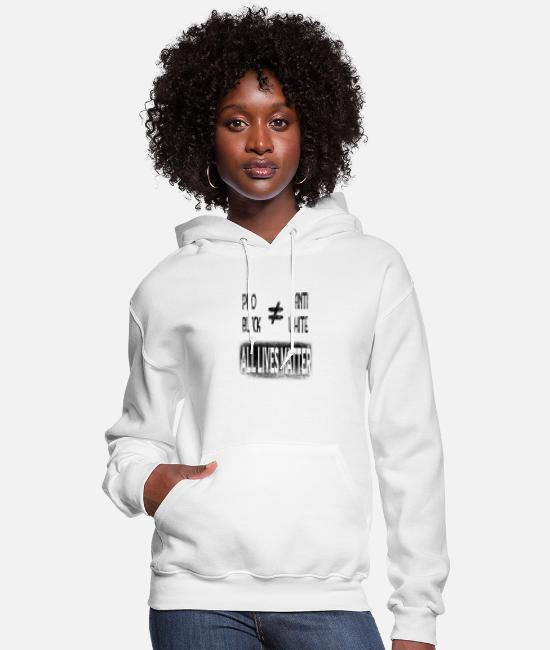 Injustice Hoodies & Sweatshirts - all lives matter pro black is not anti white - Women's Hoodie white