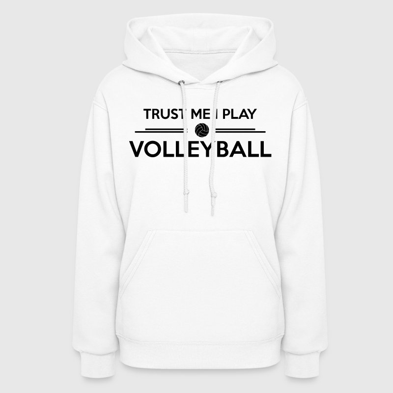 Trust me I play Volleyball - Women's Hoodie