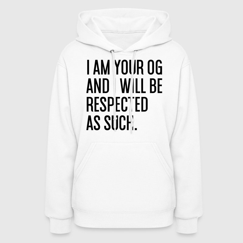 I AM YOUR OG AND I WILL BE RESPECTED AS SUCH - Women's Hoodie