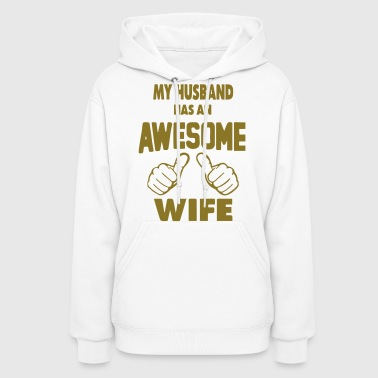Husband MY HUSBAND HAS AN AWESOME WIFE - Women's Hoodie
