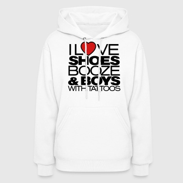 I LOVE SHOES BOOZE AND BOYS WITH TATTOOS - Women's Hoodie