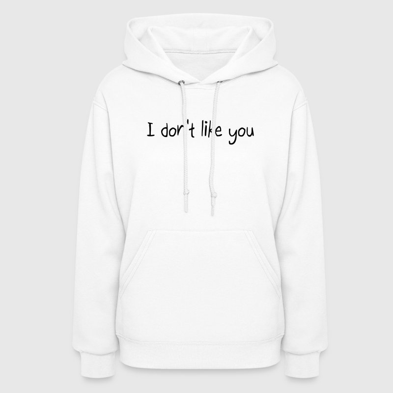 I don't like you - Women's Hoodie
