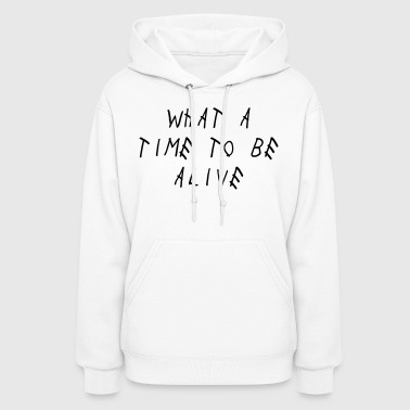 What A Time To Be Alive Shirt - Women's Hoodie