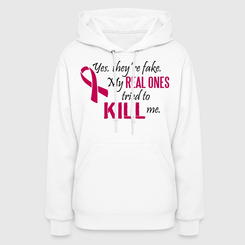 Yes, they're fake. My real ones tried to kill me - Women's Hoodie