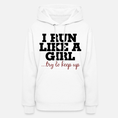 Girl I run like a girl try to keep up - Women's Hoodie