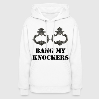 Bang My Knockers - Women's Hoodie