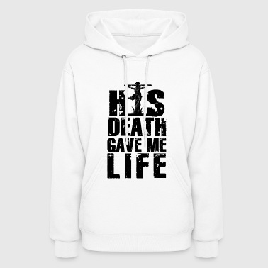 Christian Gift His Death Gave Me Life - Women's Hoodie