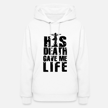Christian Christian Gift His Death Gave Me Life - Women's Hoodie