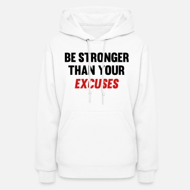 Stronger Be Stronger Than Your Excuses - Women's Hoodie