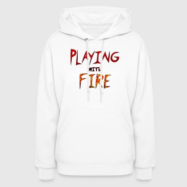 Playing with Fire - Women's Hoodie