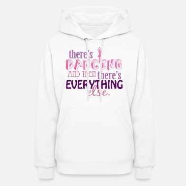 I Love Dance Dancing is Everything - Women's Hoodie
