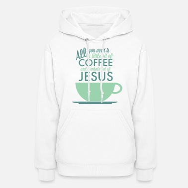 Christianity All you need is Coffee and Jesus - Women's Hoodie