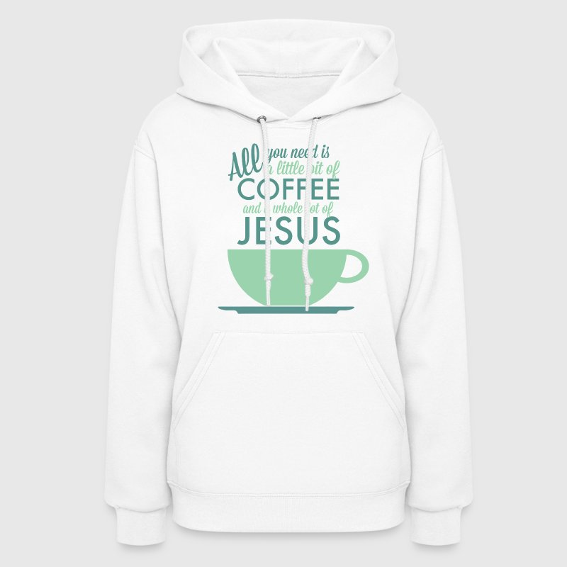 All you need is Coffee and Jesus - Women's Hoodie