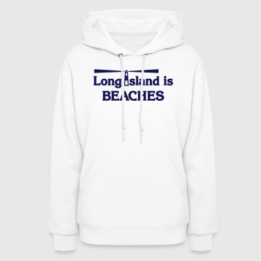 Long Beach Long Island is Beaches - Women's Hoodie
