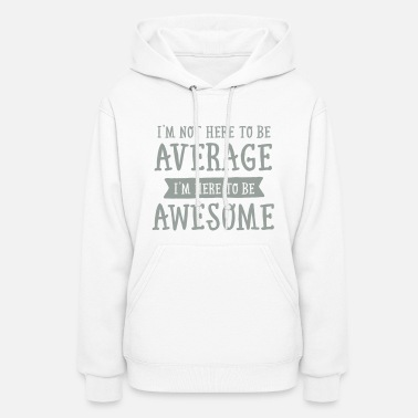 Average I'm Not Here To be Average I'm Here To be Awesome - Women's Hoodie
