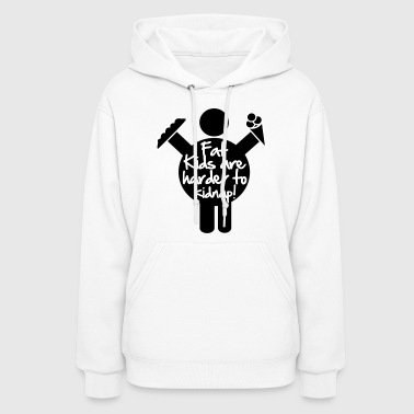 Fat Kids are harder to kidnap! Vector Design - Women's Hoodie