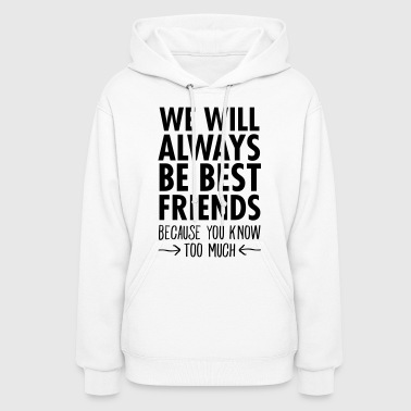 We We WIll Always Be Best Friends... - Women's Hoodie