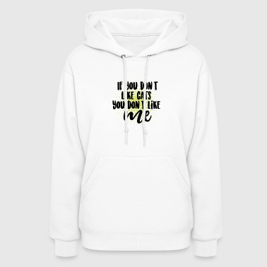 Cat If you don't like cats you don't like me gift - Women's Hoodie