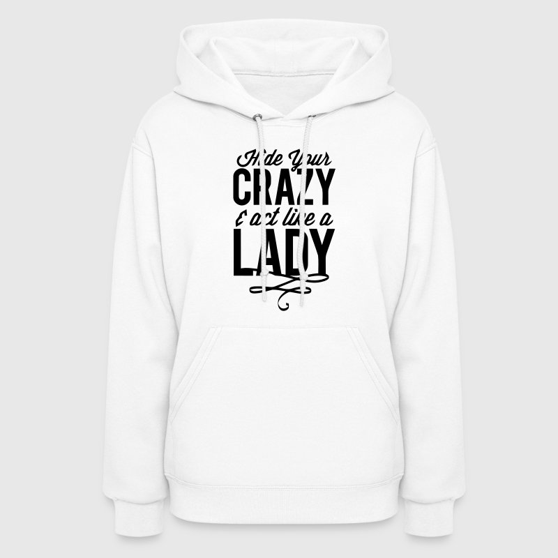 HIDE YOUR CRAZY & ACT LIKE A LADY - Women's Hoodie