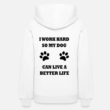 My Sister Is My Labrador Retriever I work hard so my dogs can live a better life dogs - Women's Hoodie