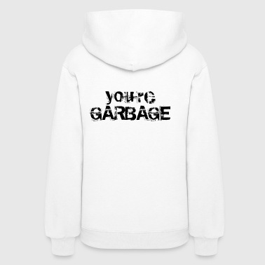 YOU'RE GARBAGE - Women's Hoodie