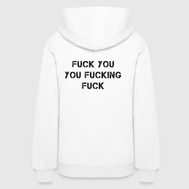 Shameless Fuck you you fucking fuck shameless - Women's Hoodie
