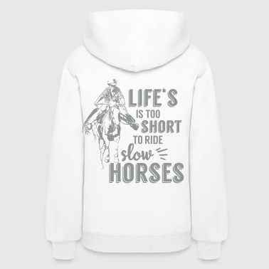 Life is too shiort to ride slow horses - Women's Hoodie