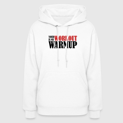 Your Workout Is My Warmup - Women's Hoodie