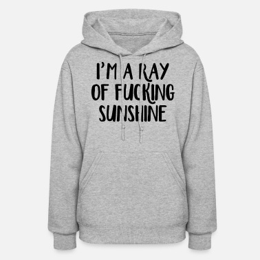 I'm a ray of fucking sunshine - Women's Hoodie