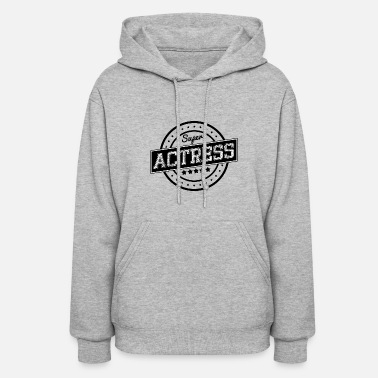 Actress Super actress - Women's Hoodie