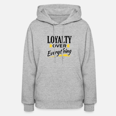 Everything Loyalty Over Everything - Women's Hoodie