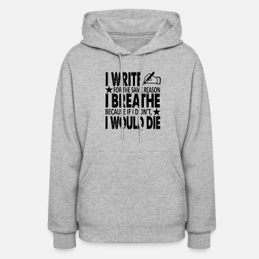 With Writing On Sleeves I Write For The Reason I Breathe Shirt - Women's Hoodie