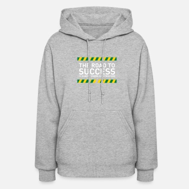 Road Construction The Road To Success Is Always Under Construction! - Women's Hoodie