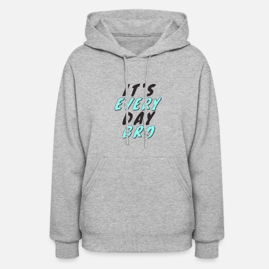 Quality It's Everyday Bro Shirt High Quality - Women's Hoodie