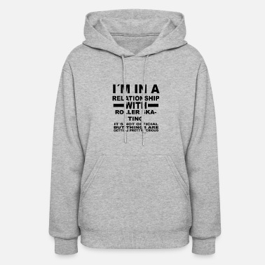 Roller Skating relationship with ROLLER SKATING - Women's Hoodie