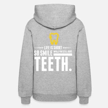 Dentist Life Is Short. Smile While You Have Teeth! - Women's Hoodie
