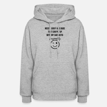 Goofy Need a goofy ass dude - Women's Hoodie