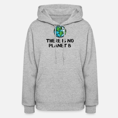 Planet There is no planet B - Women's Hoodie