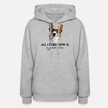 All I Need Now is a Good Bone Silly Dog Design - Women's Hoodie