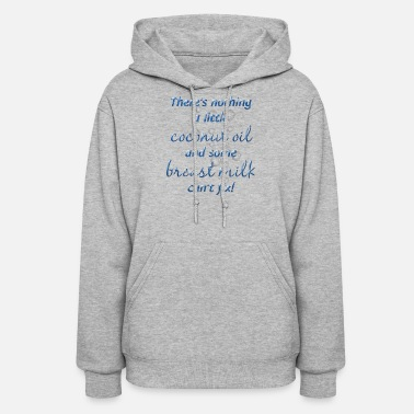 Breast Milk Coconut Oil Breast Milk T-Shirt - Women's Hoodie