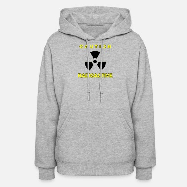 Radioactive Caution Radioactive - Women's Hoodie
