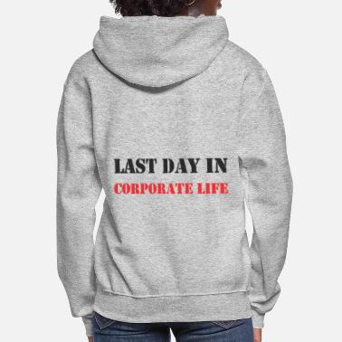 Corporate Life Last day in Corporate Life- Farewell-Retirement - Women's Hoodie