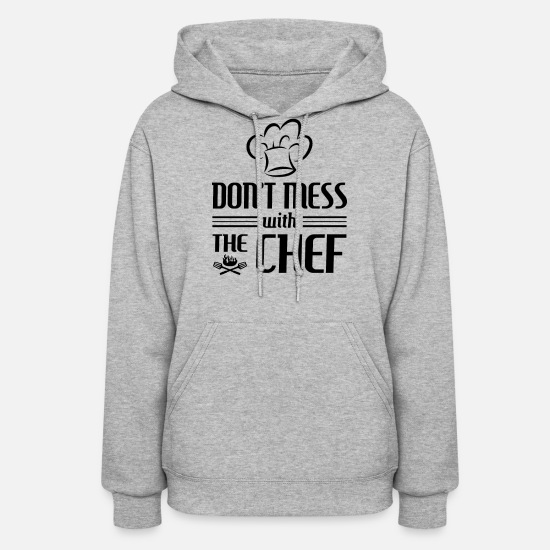 Birthday Hoodies & Sweatshirts - Don't mess with the Chef - cooking gift - Women's Hoodie heather gray
