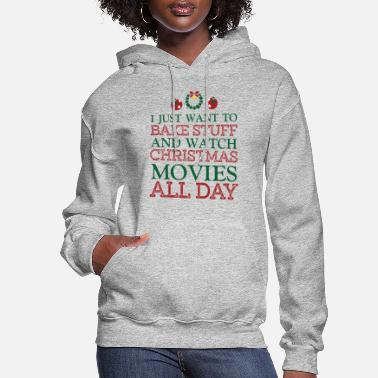 Hallmark Christmas Movies I just want to bakestuff and watch christmas movie - Women's Hoodie